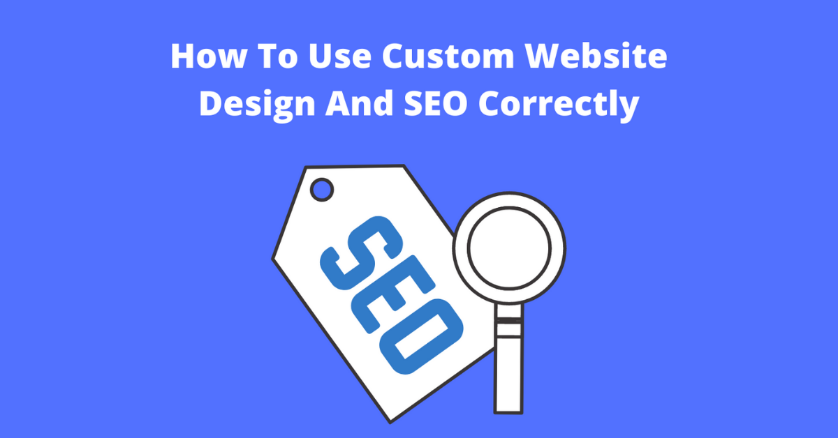 How To Use Custom Website Design And SEO Correctly